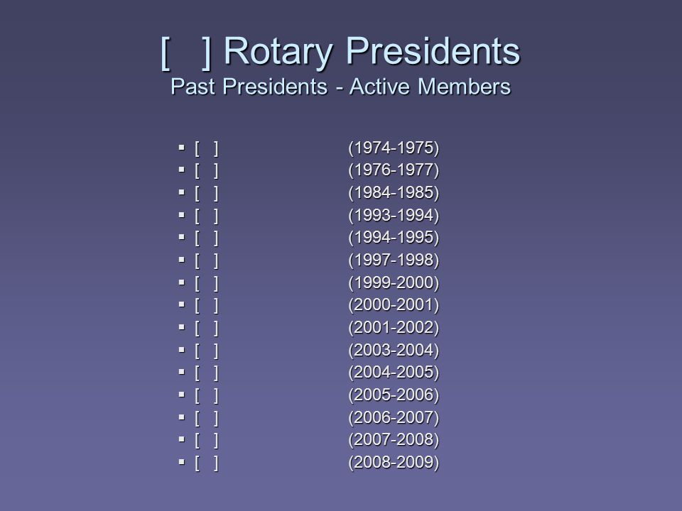 [ ] Rotary Presidents Past Presidents - Active Members
